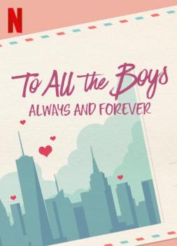 To All the Boys: Always and Forever (2021)<br><small><i>To All the Boys: Always and Forever</i></small>